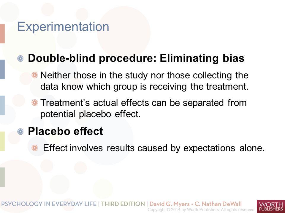 Experimentation Double-blind procedure: Eliminating bias
