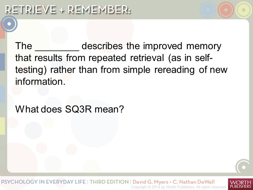 The ________ describes the improved memory that results from repeated retrieval (as in self- testing) rather than from simple rereading of new information. What does SQ3R mean
