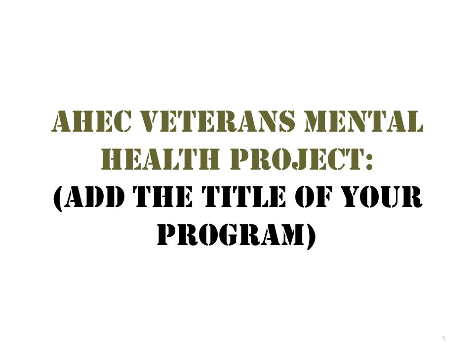 Ahec veterans mental health project: (add the title of your program)