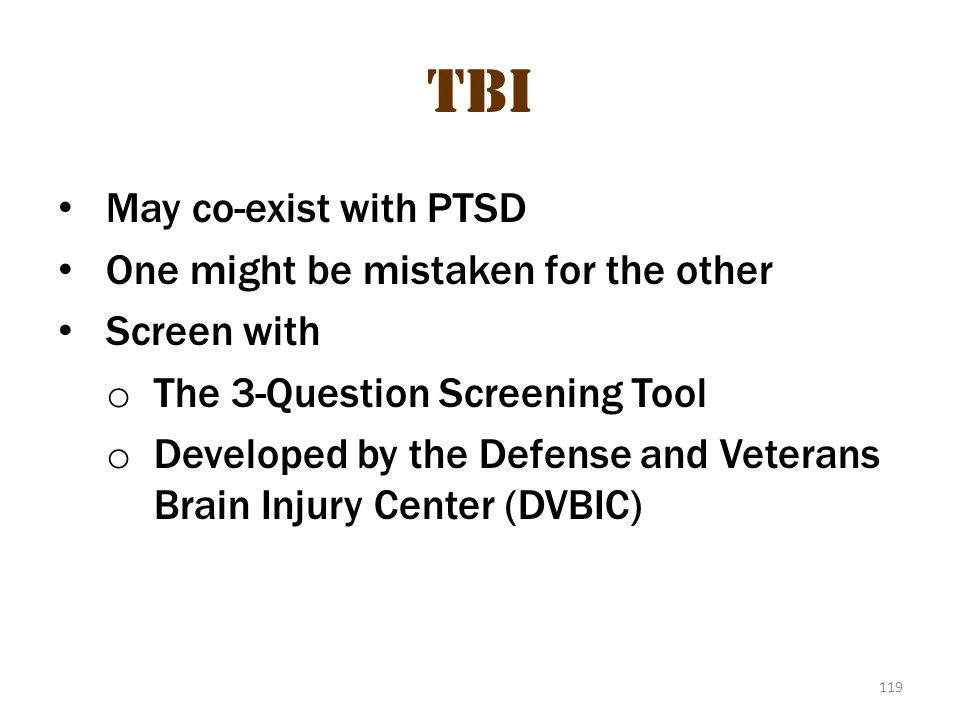 TBI tbi 4 May co-exist with PTSD One might be mistaken for the other
