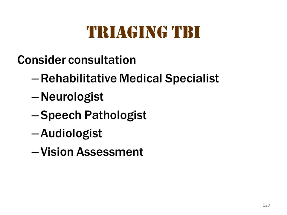 Triaging TBI Consider consultation Rehabilitative Medical Specialist
