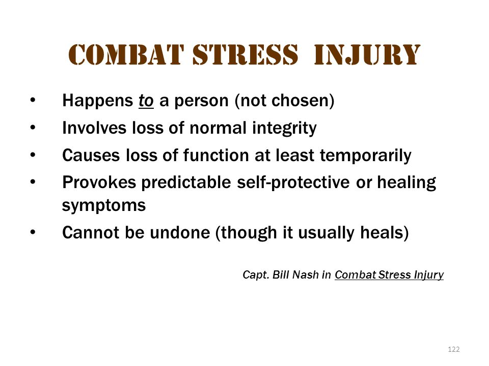 Combat stress injury Happens to a person (not chosen)