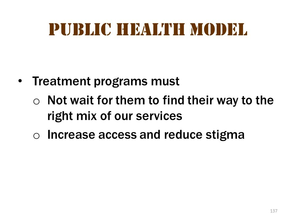Public health model 5 Public Health Model Treatment programs must