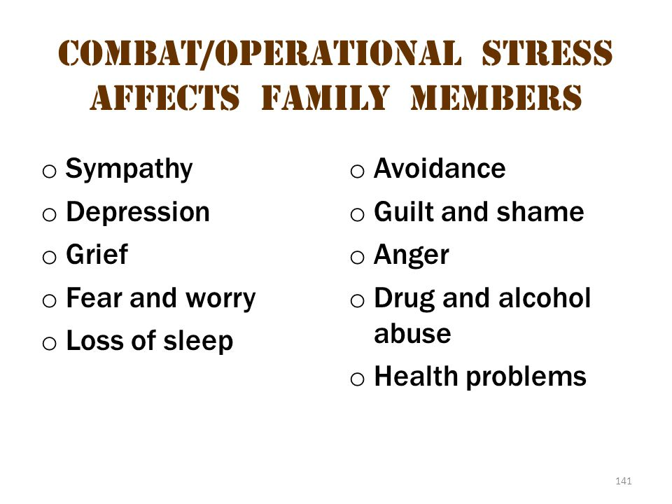 Combat/operational stress Affects family members
