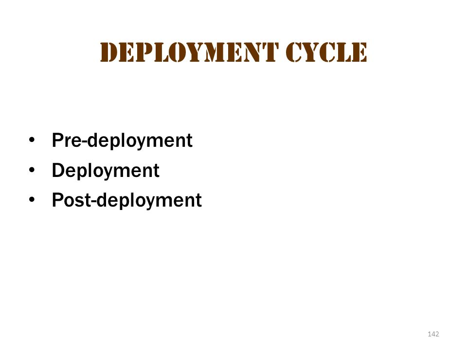 Deployment cycle Pre-deployment Deployment Post-deployment 142