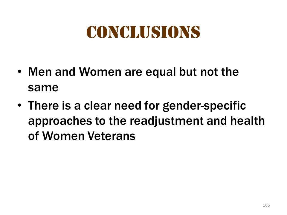 Conclusions Men and Women are equal but not the same