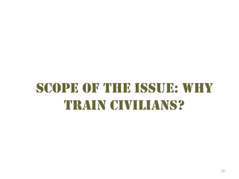Scope of the issue: why train civilians