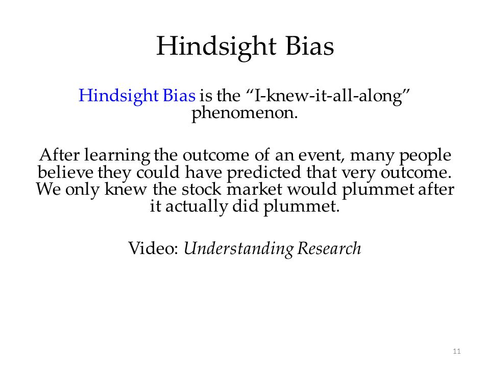 Hindsight Bias Hindsight Bias is the I-knew-it-all-along phenomenon.