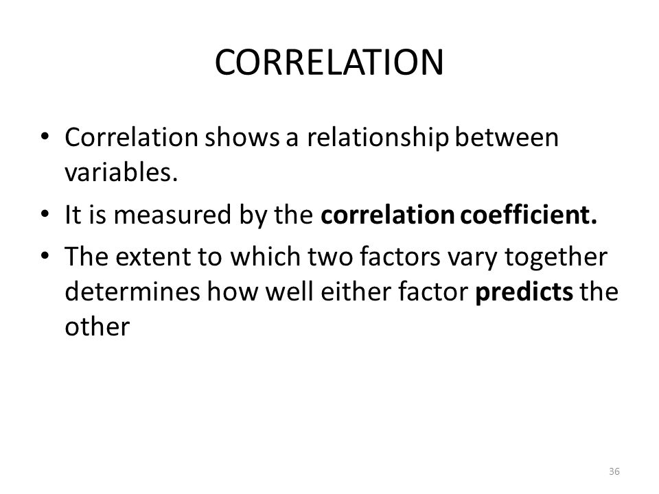CORRELATION Correlation shows a relationship between variables.