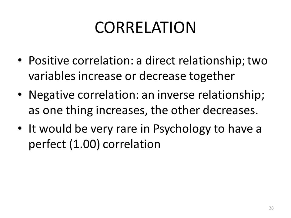 CORRELATION Positive correlation: a direct relationship; two variables increase or decrease together.