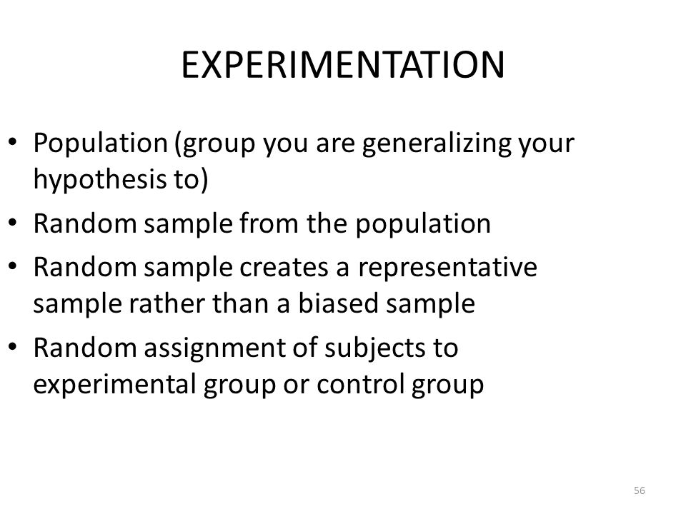 EXPERIMENTATION Population (group you are generalizing your hypothesis to) Random sample from the population.