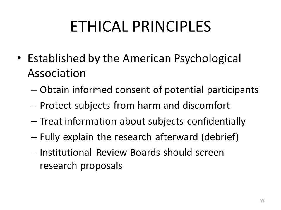 ETHICAL PRINCIPLES Established by the American Psychological Association. Obtain informed consent of potential participants.