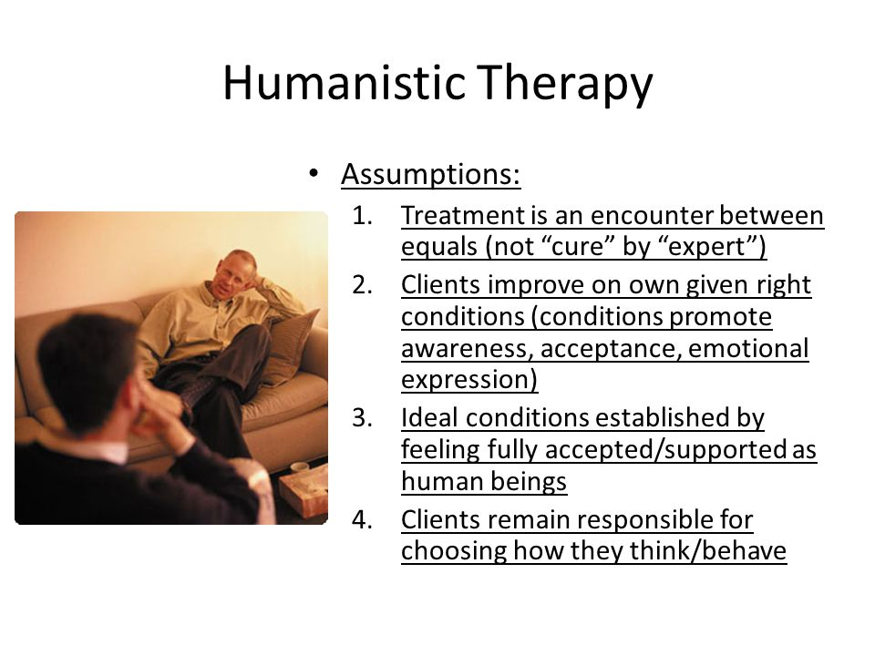 Humanistic Therapy Assumptions:
