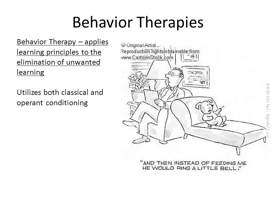 Behavior Therapies Behavior Therapy – applies learning principles to the elimination of unwanted learning.