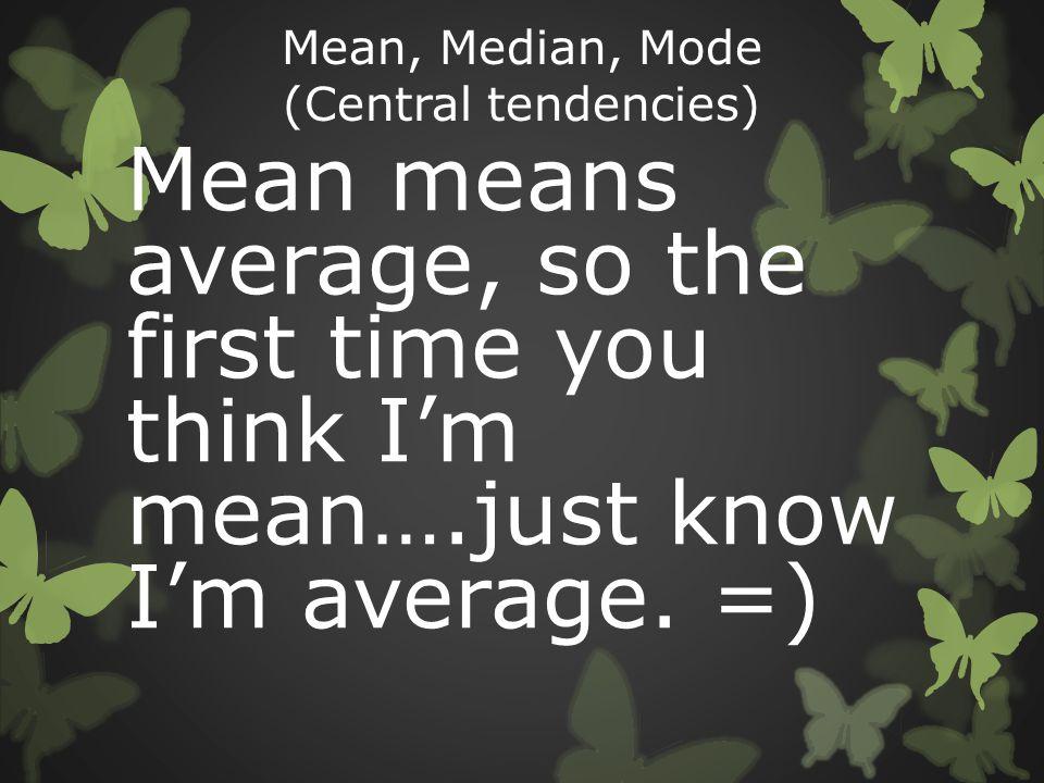 Mean, Median, Mode (Central tendencies)