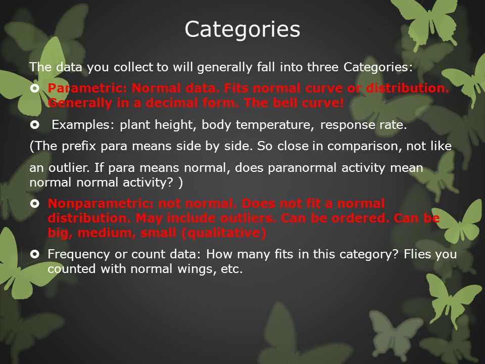 Categories The data you collect to will generally fall into three Categories: