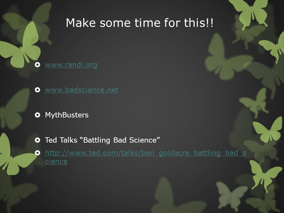 Make some time for this!! www.randi.org www.badscience.net MythBusters