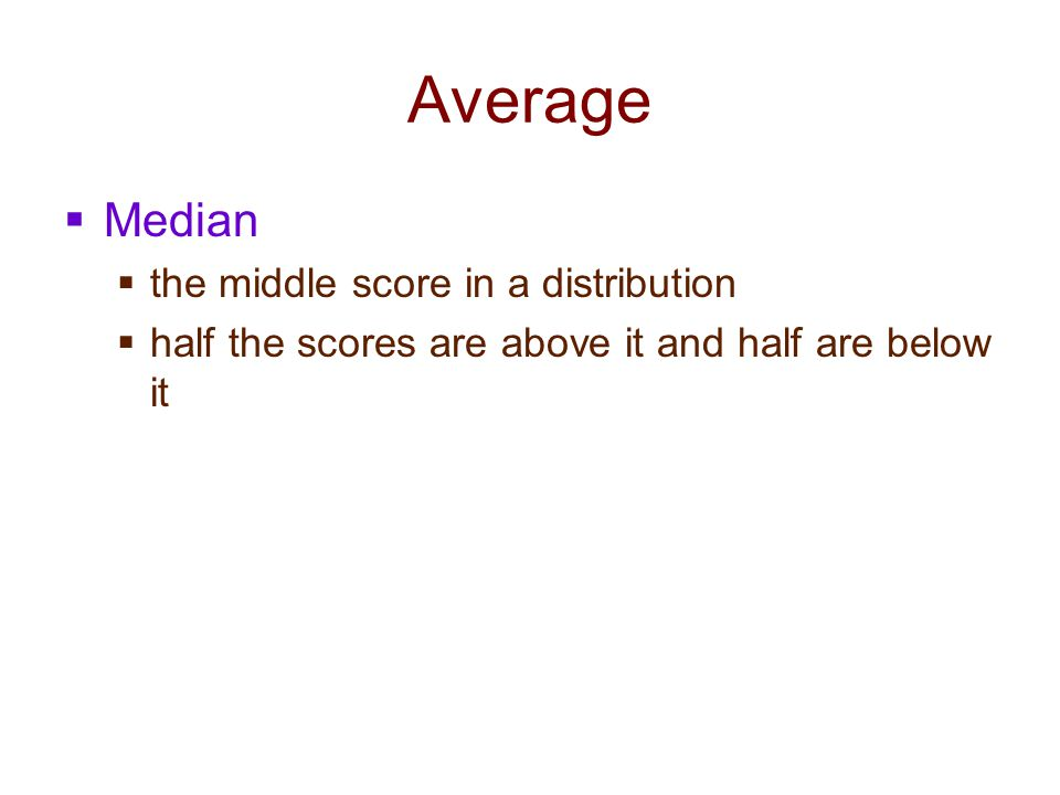 Average Median the middle score in a distribution