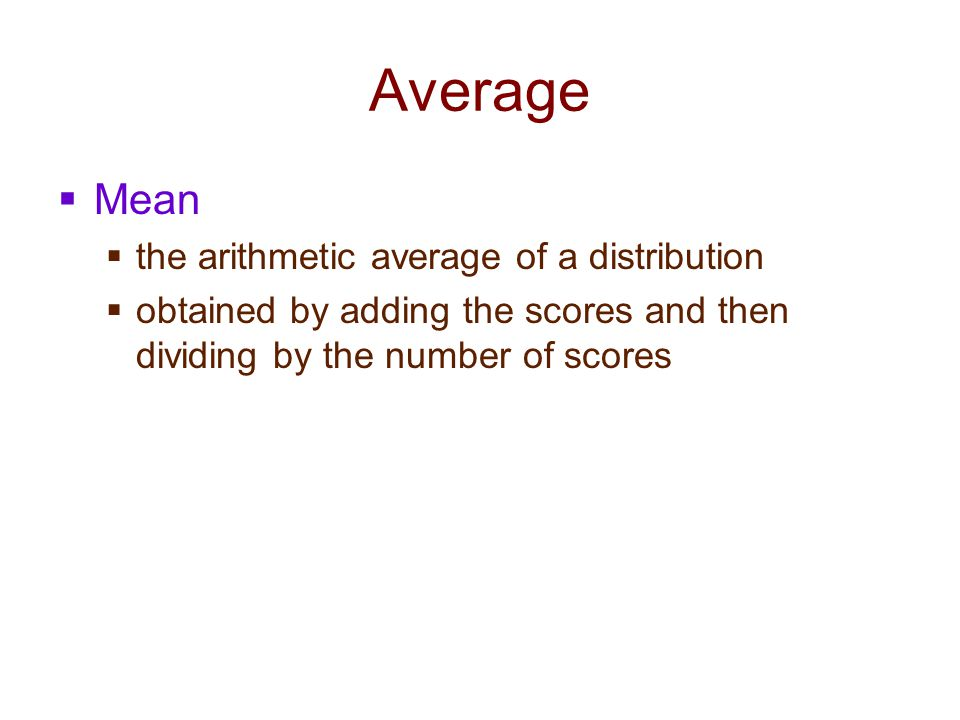 Average Mean the arithmetic average of a distribution