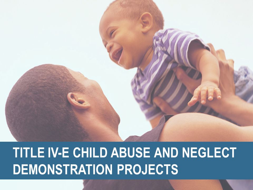 TITLE IV-E CHILD ABUSE AND NEGLECT DEMONSTRATION PROJECTS