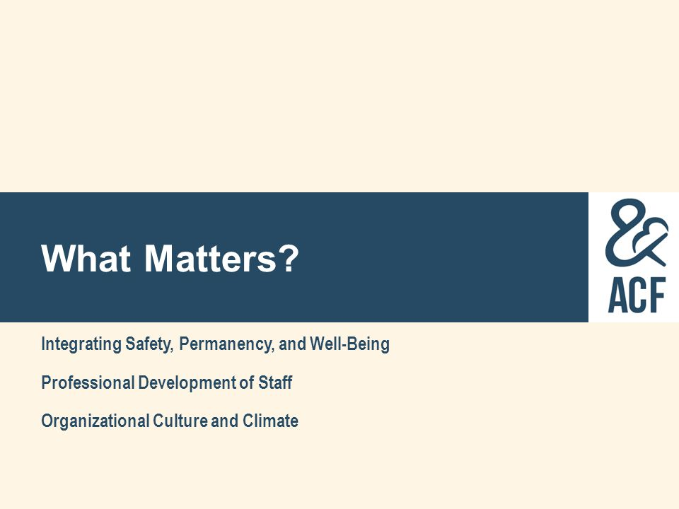 What Matters Integrating Safety, Permanency, and Well-Being