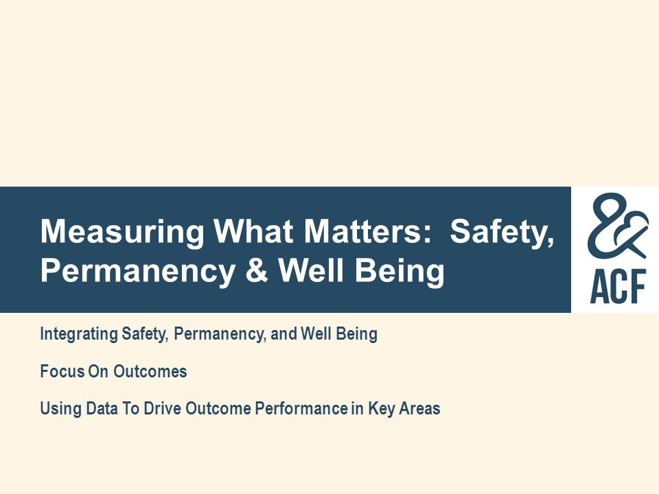 Measuring What Matters: Safety, Permanency & Well Being
