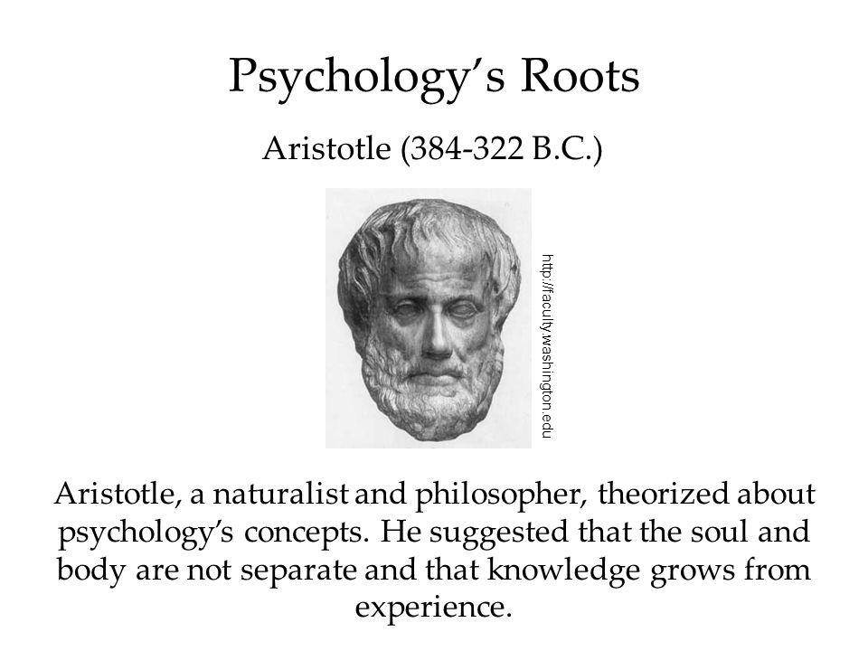 Psychology's Roots Aristotle (384-322 B.C.)