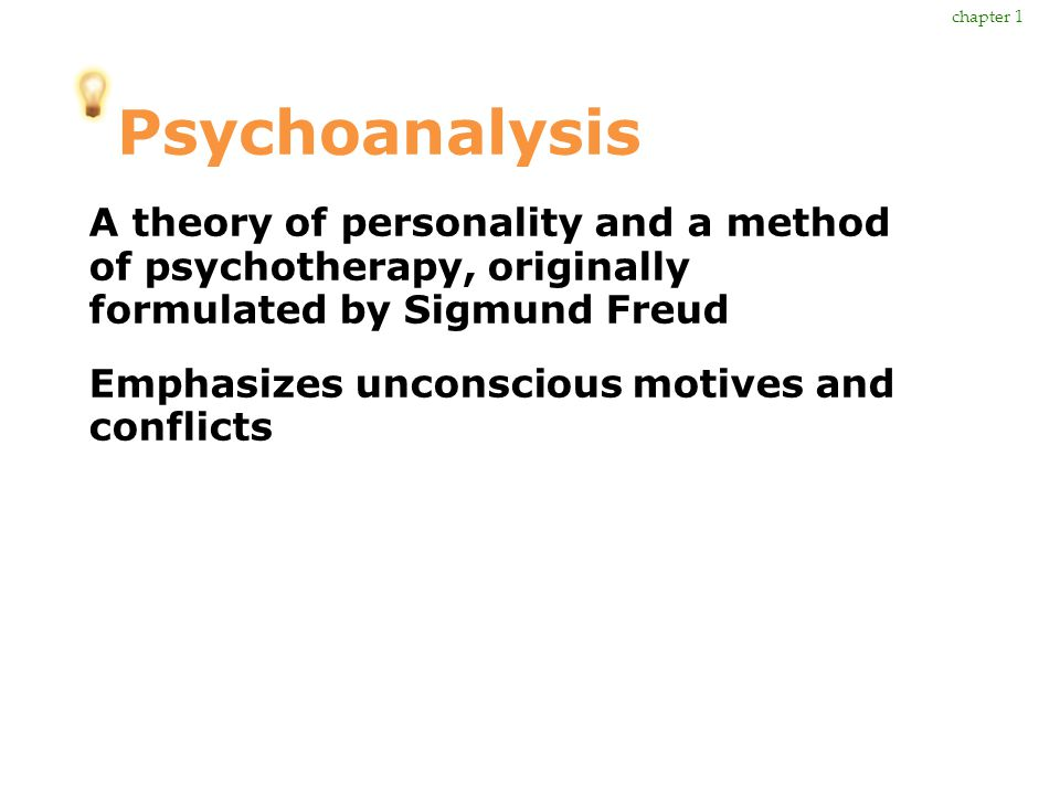 chapter 1 Psychoanalysis. A theory of personality and a method of psychotherapy, originally formulated by Sigmund Freud.
