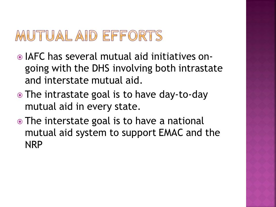 Mutual Aid Efforts IAFC has several mutual aid initiatives on- going with the DHS involving both intrastate and interstate mutual aid.