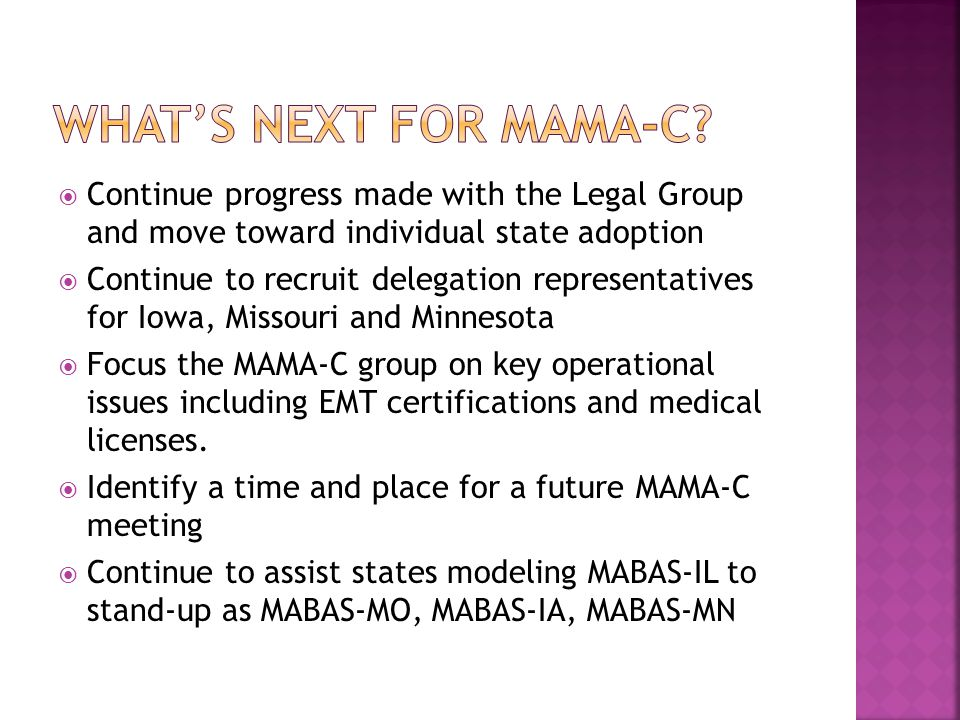 What's next for MAMA-C Continue progress made with the Legal Group and move toward individual state adoption.