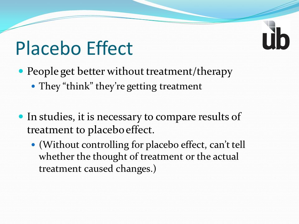 Placebo Effect People get better without treatment/therapy