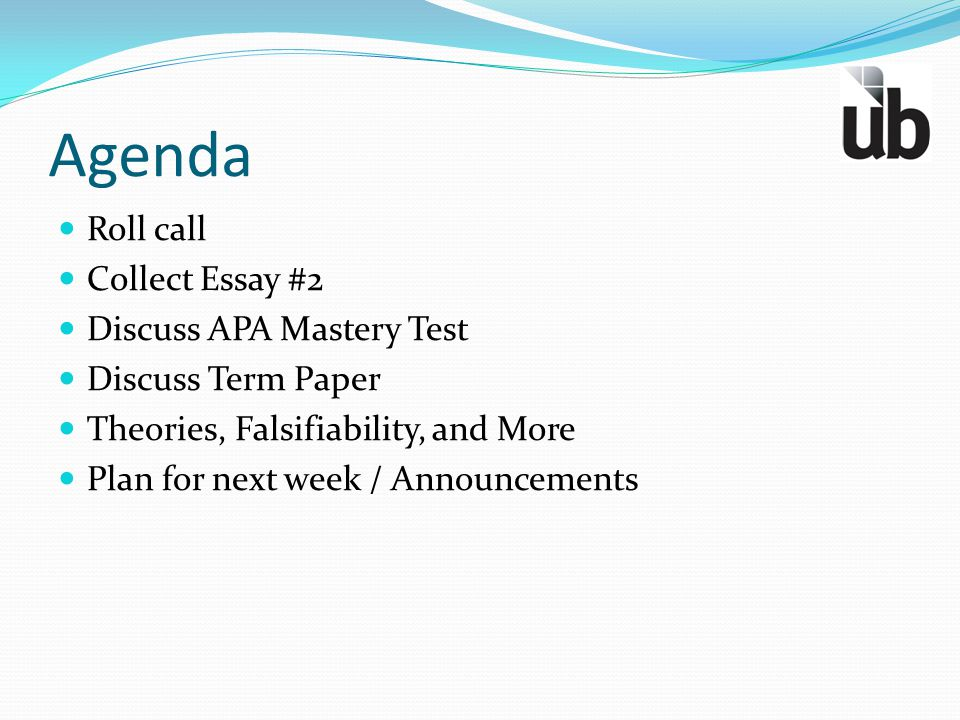 Agenda Roll call Collect Essay #2 Discuss APA Mastery Test