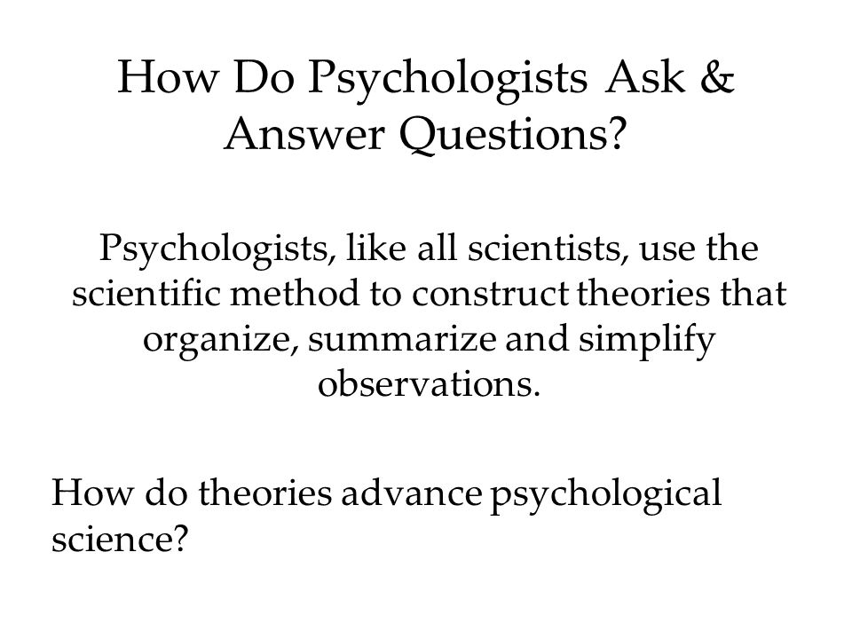 How Do Psychologists Ask & Answer Questions