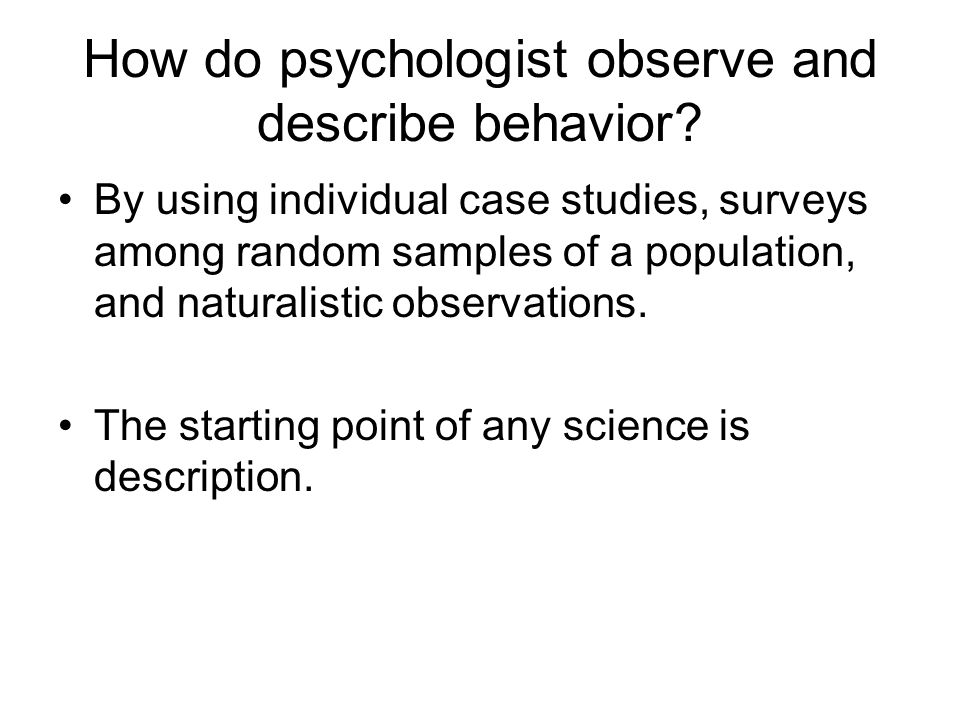 How do psychologist observe and describe behavior