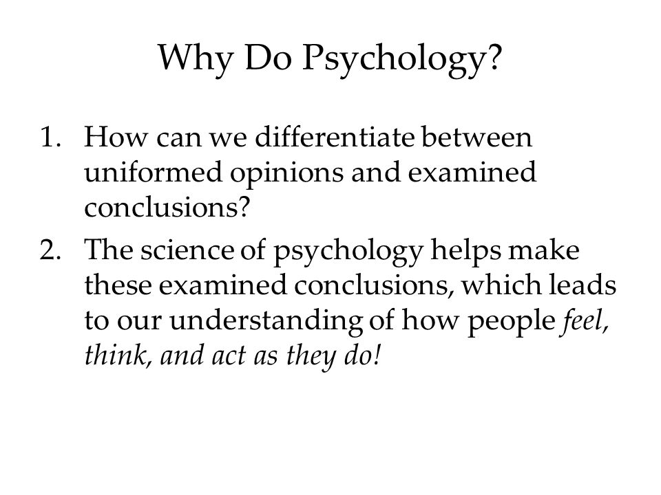 Why Do Psychology How can we differentiate between uniformed opinions and examined conclusions