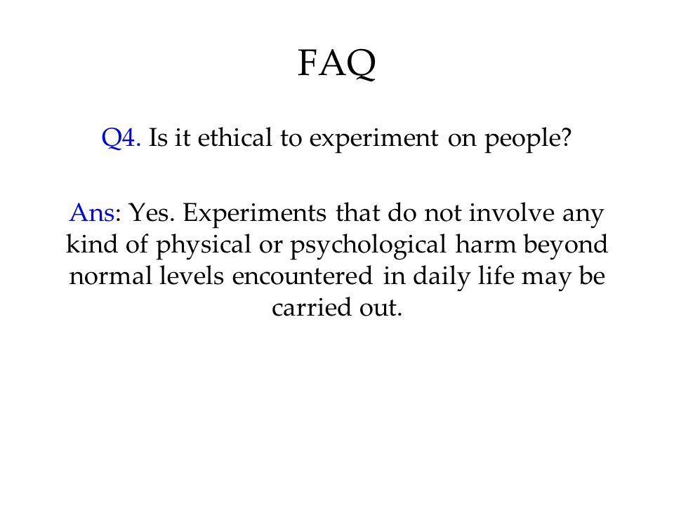 Q4. Is it ethical to experiment on people