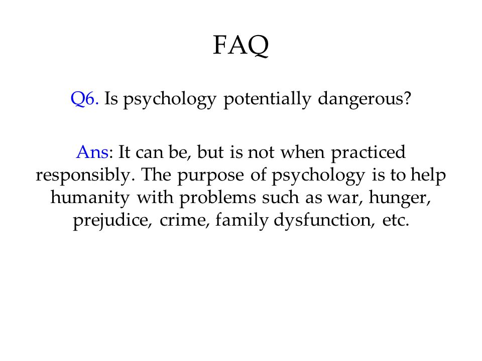 Q6. Is psychology potentially dangerous