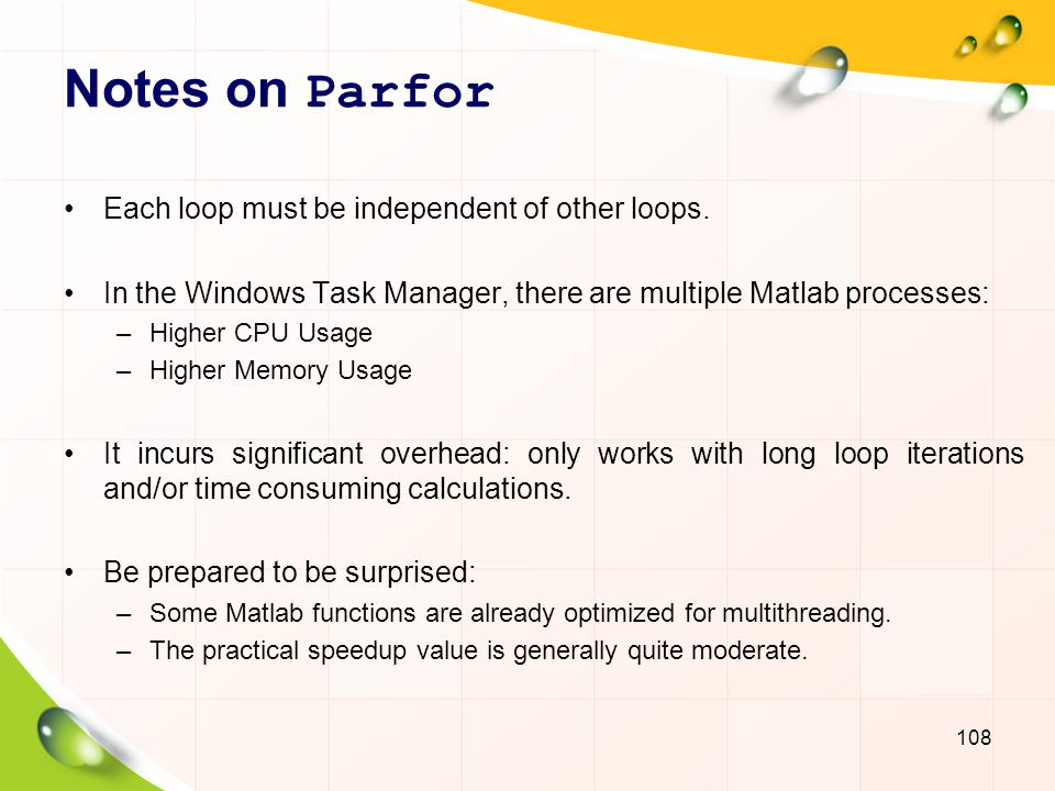 Notes on Parfor Each loop must be independent of other loops.