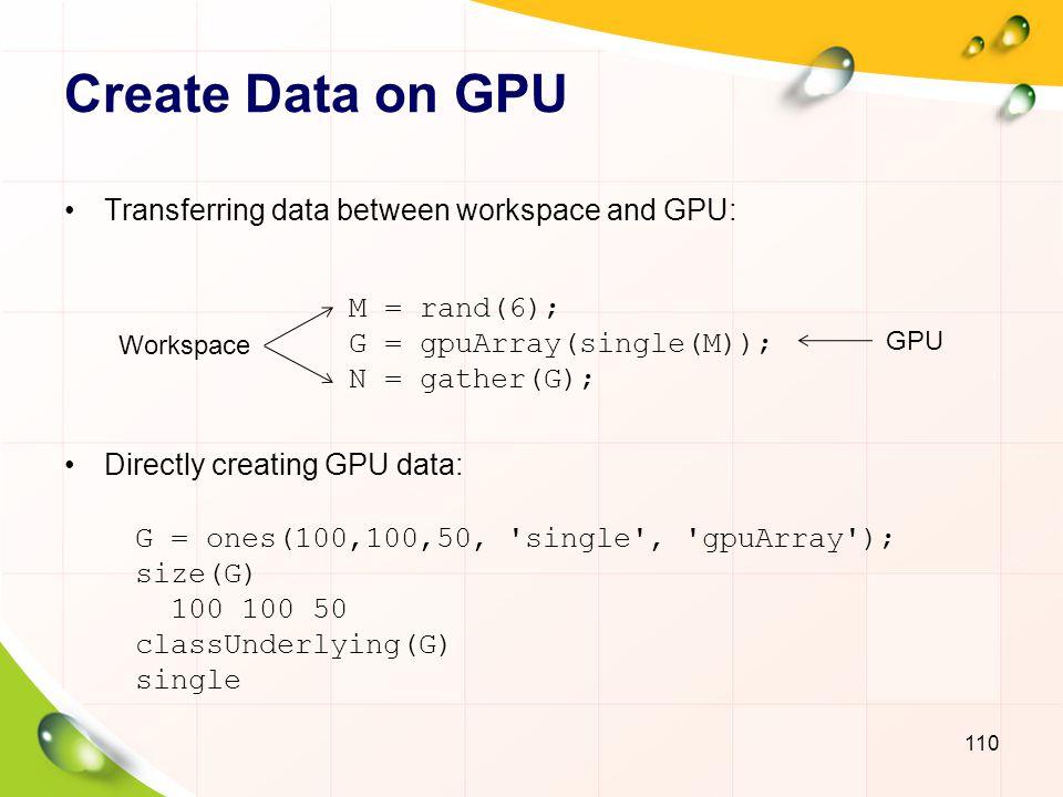 Create Data on GPU Transferring data between workspace and GPU: