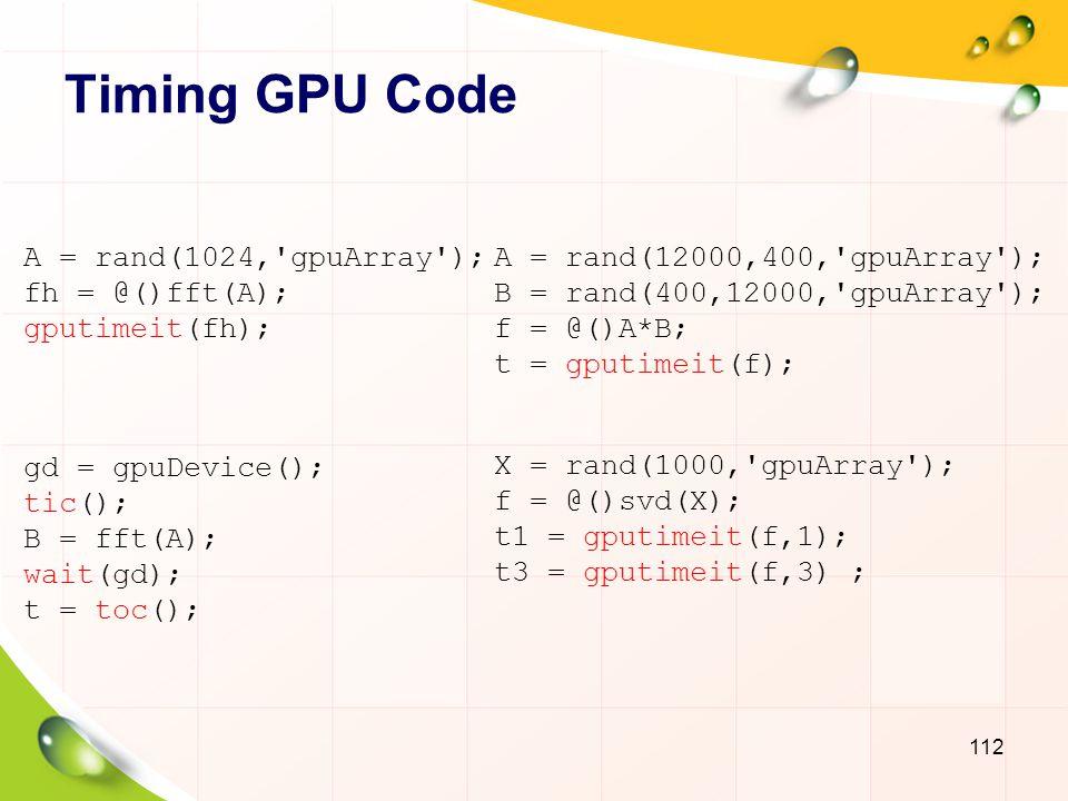 Timing GPU Code A = rand(1024, gpuArray ); fh = @()fft(A);