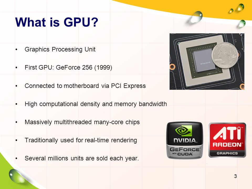 What is GPU Graphics Processing Unit First GPU: GeForce 256 (1999)