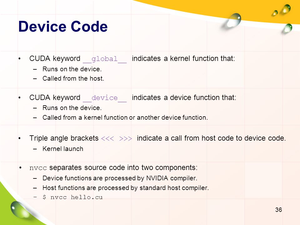 Device Code CUDA keyword __global__ indicates a kernel function that: