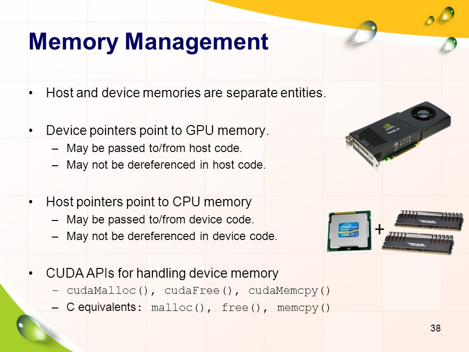 Memory Management Host and device memories are separate entities.