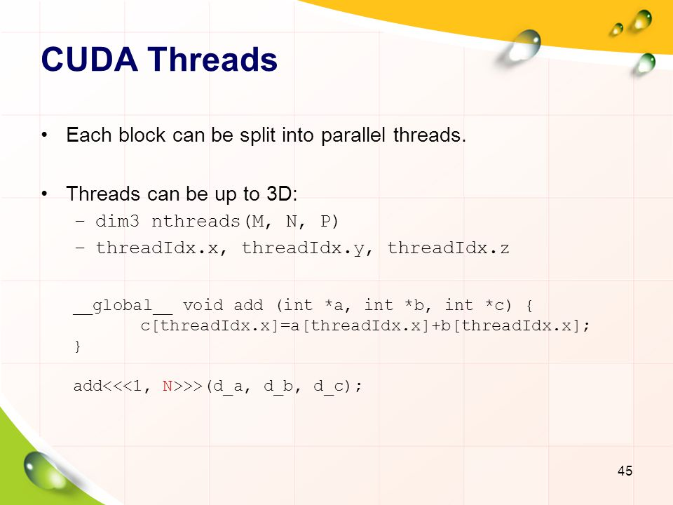 CUDA Threads Each block can be split into parallel threads.