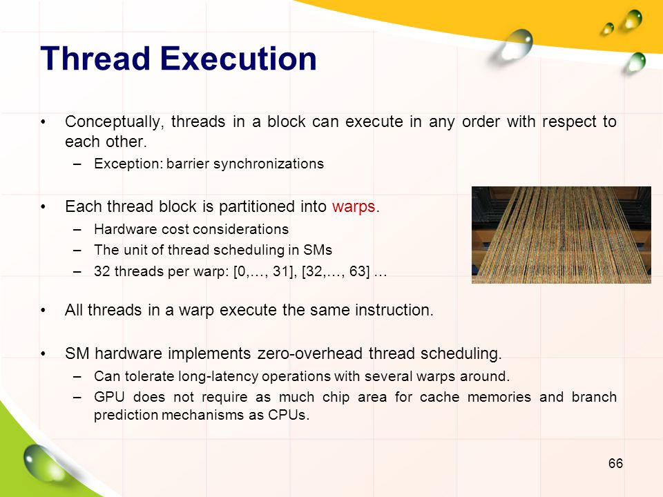 Thread Execution Conceptually, threads in a block can execute in any order with respect to each other.