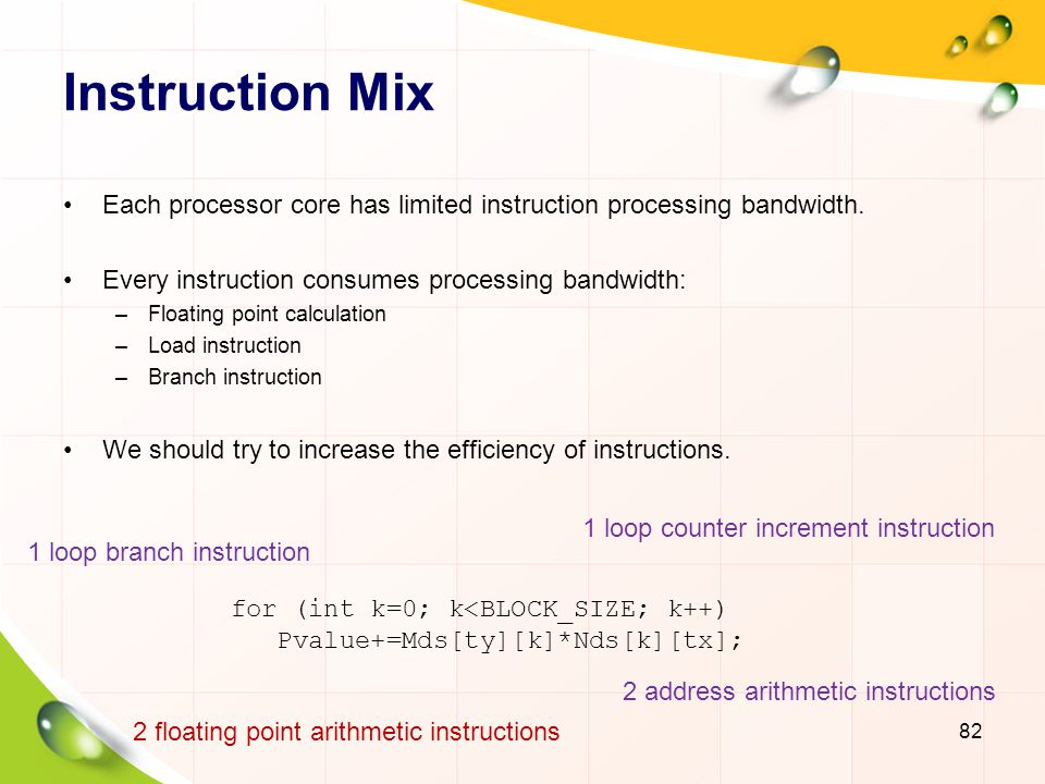 Instruction Mix Each processor core has limited instruction processing bandwidth. Every instruction consumes processing bandwidth: