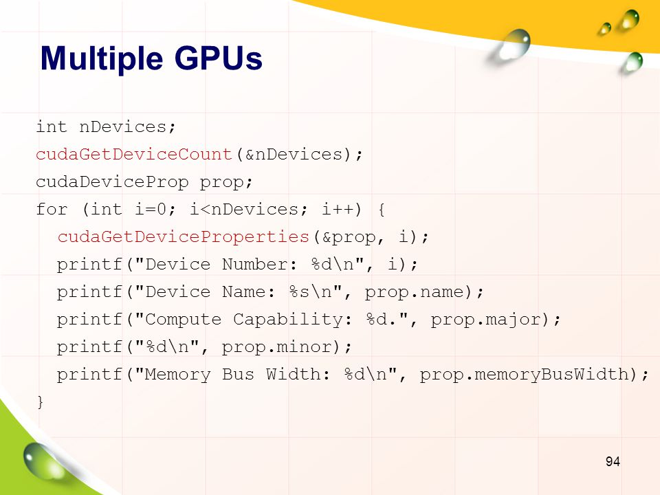 Multiple GPUs int nDevices; cudaGetDeviceCount(&nDevices);
