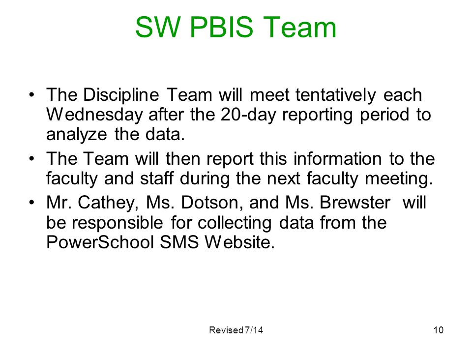 SW PBIS Team The Discipline Team will meet tentatively each Wednesday after the 20-day reporting period to analyze the data.
