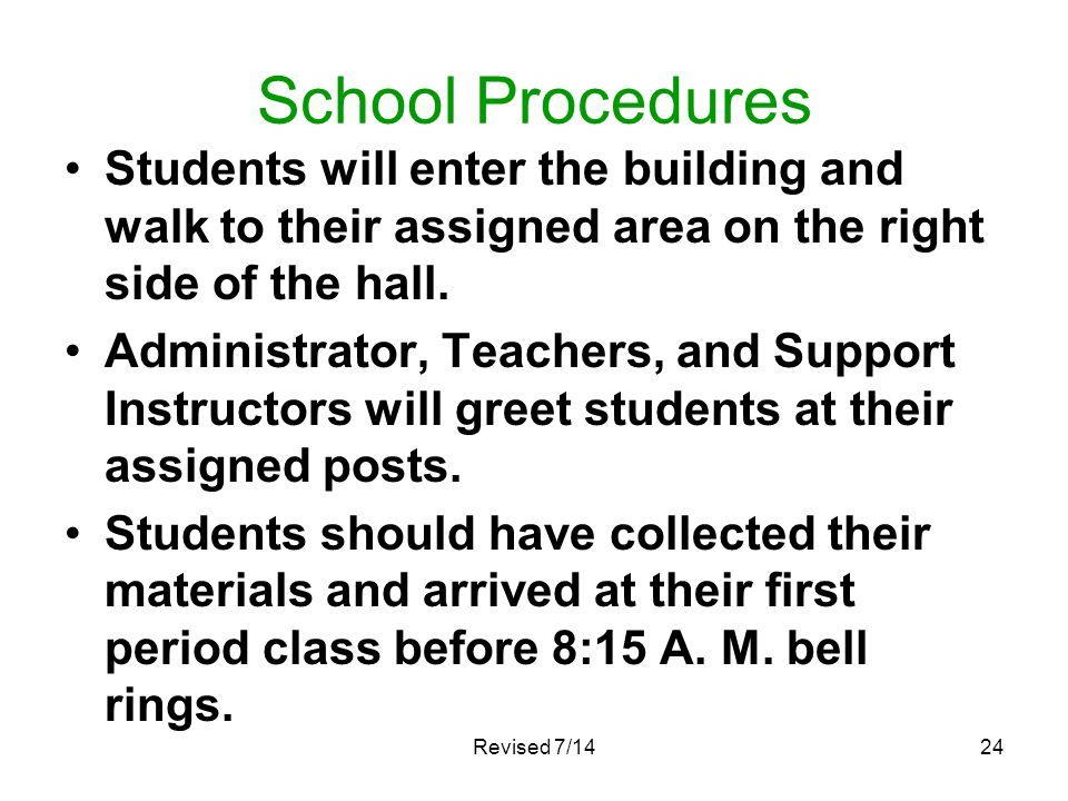 School Procedures Students will enter the building and walk to their assigned area on the right side of the hall.