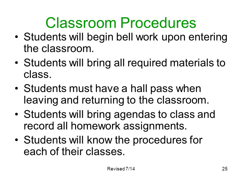 Classroom Procedures Students will begin bell work upon entering the classroom. Students will bring all required materials to class.
